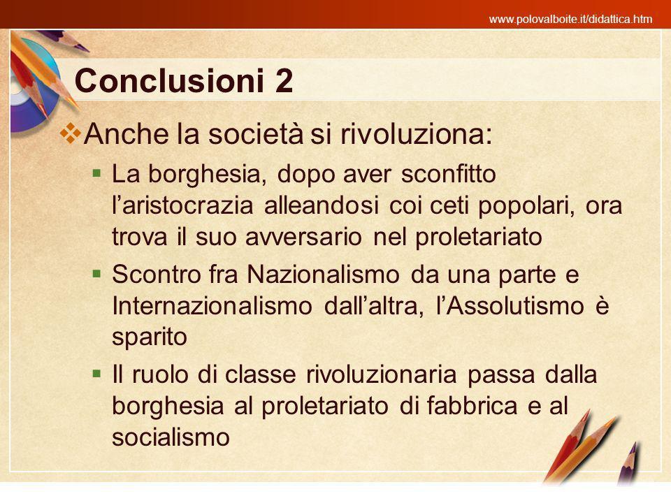 www.polovalboite.it/didattica.htm Conclusioni 2 Anche la società si rivoluziona: La borghesia, dopo aver sconfitto laristocrazia alleandosi coi ceti p