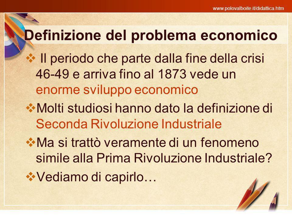 www.polovalboite.it/didattica.htm Definizione del problema economico Il periodo che parte dalla fine della crisi 46-49 e arriva fino al 1873 vede un e