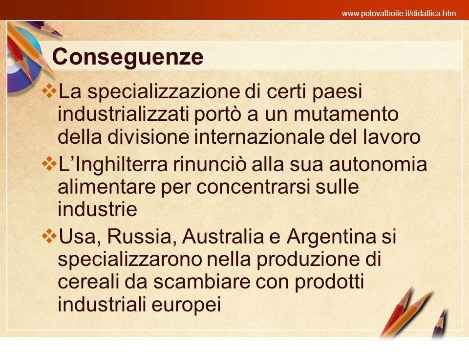 www.polovalboite.it/didattica.htm Conseguenze La specializzazione di certi paesi industrializzati portò a un mutamento della divisione internazionale