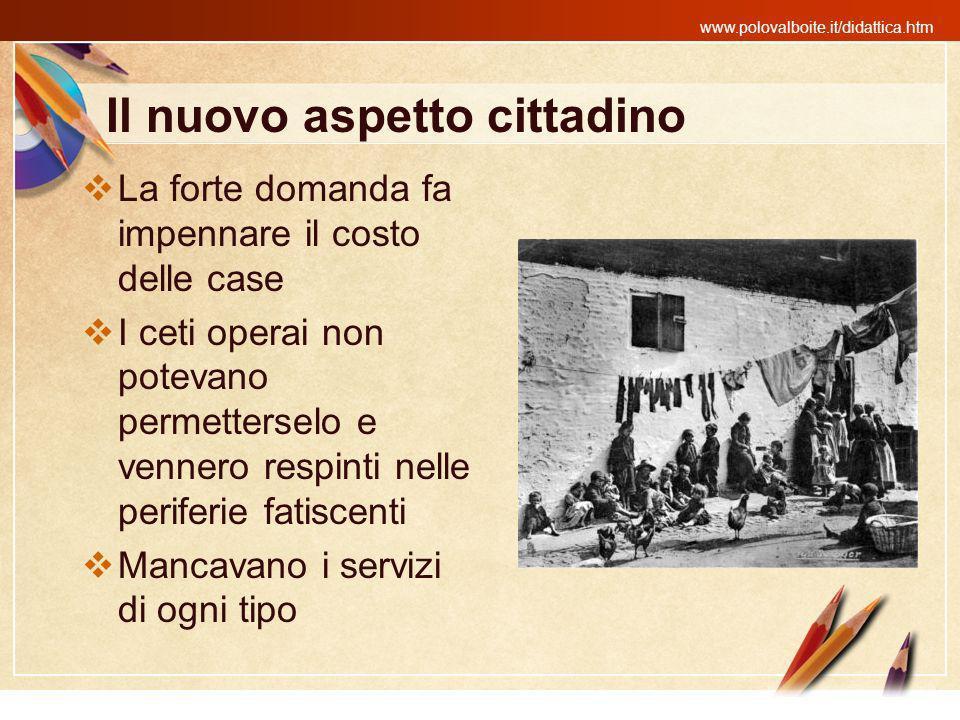 www.polovalboite.it/didattica.htm Il nuovo aspetto cittadino La forte domanda fa impennare il costo delle case I ceti operai non potevano permettersel