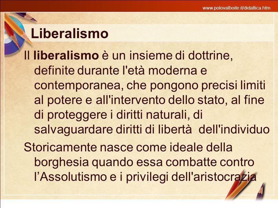 www.polovalboite.it/didattica.htm Liberalismo Il liberalismo è un insieme di dottrine, definite durante l'età moderna e contemporanea, che pongono pre