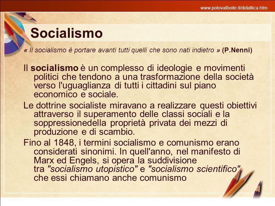www.polovalboite.it/didattica.htm Socialismo « Il socialismo è portare avanti tutti quelli che sono nati indietro » (P.Nenni) Il socialismo è un compl