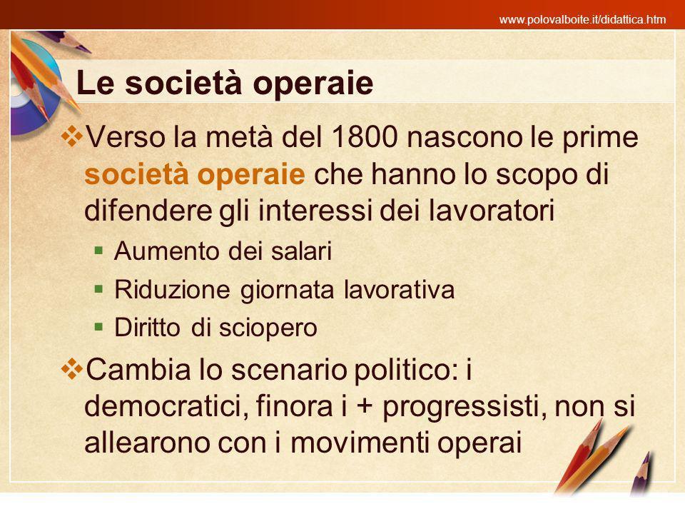 www.polovalboite.it/didattica.htm Le società operaie Verso la metà del 1800 nascono le prime società operaie che hanno lo scopo di difendere gli inter