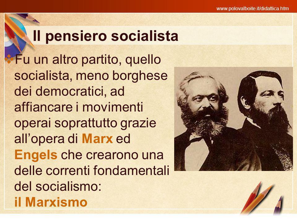 www.polovalboite.it/didattica.htm Il pensiero socialista Fu un altro partito, quello socialista, meno borghese dei democratici, ad affiancare i movime