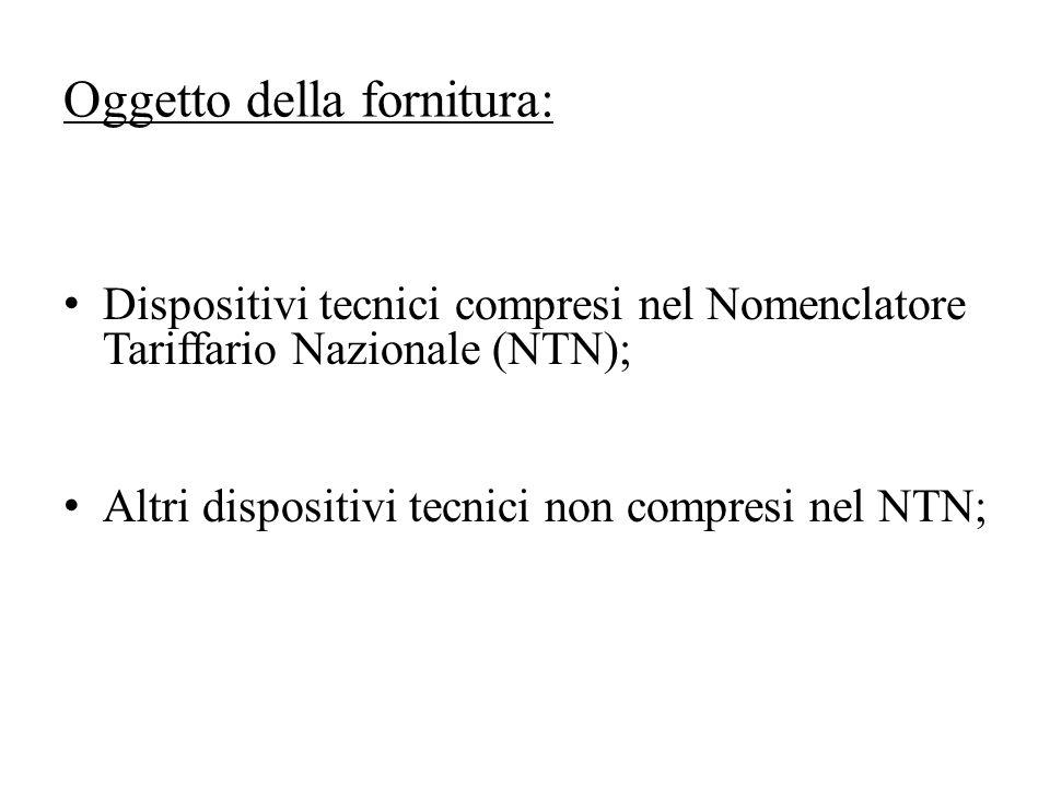 Oggetto della fornitura: Dispositivi tecnici compresi nel Nomenclatore Tariffario Nazionale (NTN); Altri dispositivi tecnici non compresi nel NTN;
