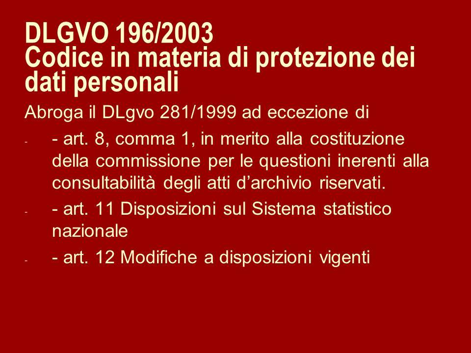 DLGVO 196/2003 Codice in materia di protezione dei dati personali Abroga il DLgvo 281/1999 ad eccezione di - - art. 8, comma 1, in merito alla costitu