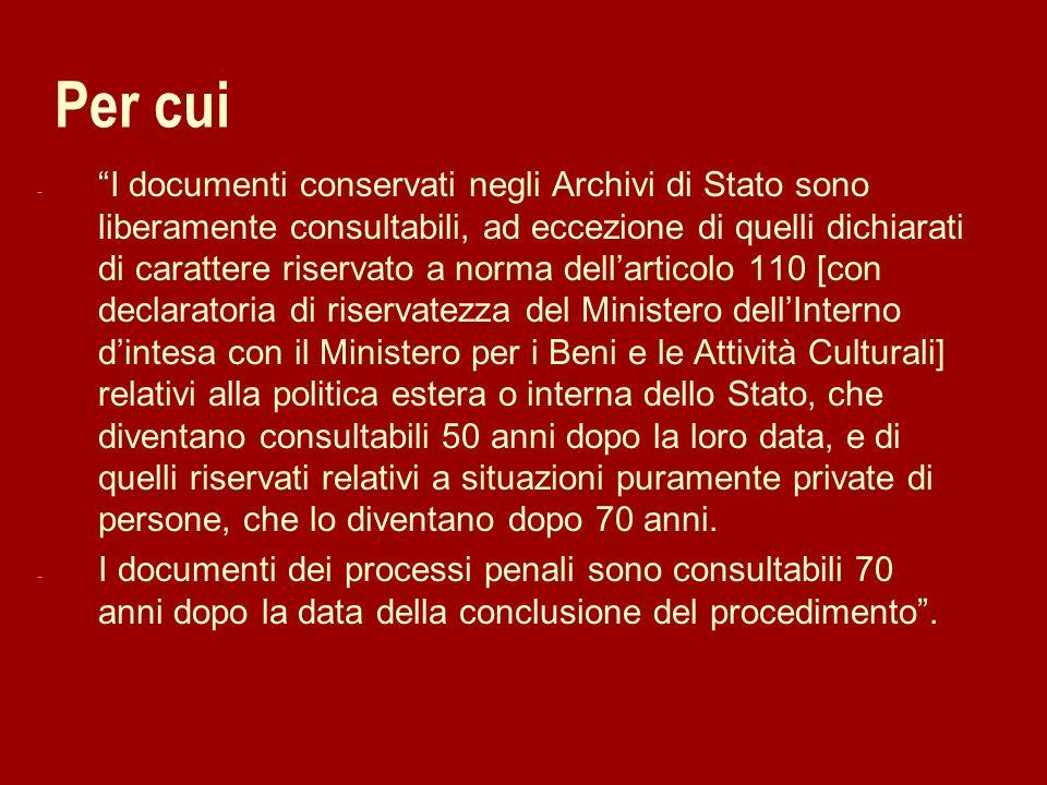 Per cui - I documenti conservati negli Archivi di Stato sono liberamente consultabili, ad eccezione di quelli dichiarati di carattere riservato a norm