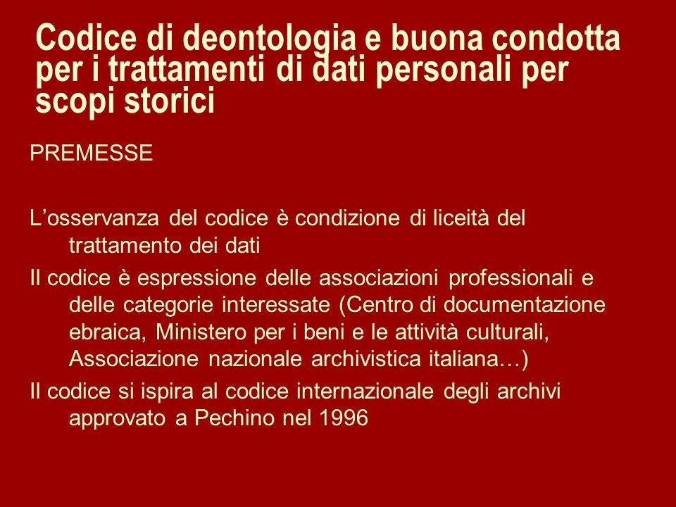 Codice di deontologia e buona condotta per i trattamenti di dati personali per scopi storici PREMESSE Losservanza del codice è condizione di liceità d