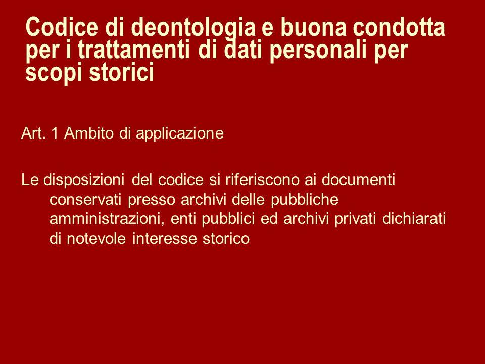 Codice di deontologia e buona condotta per i trattamenti di dati personali per scopi storici Art. 1 Ambito di applicazione Le disposizioni del codice