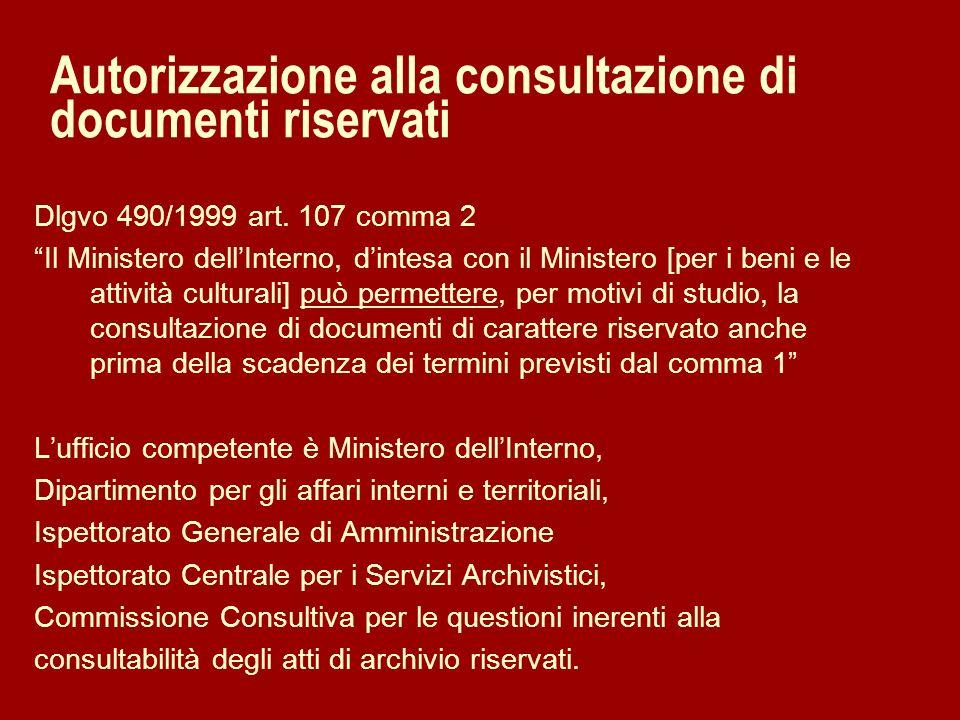 Autorizzazione alla consultazione di documenti riservati Dlgvo 490/1999 art. 107 comma 2 Il Ministero dellInterno, dintesa con il Ministero [per i ben