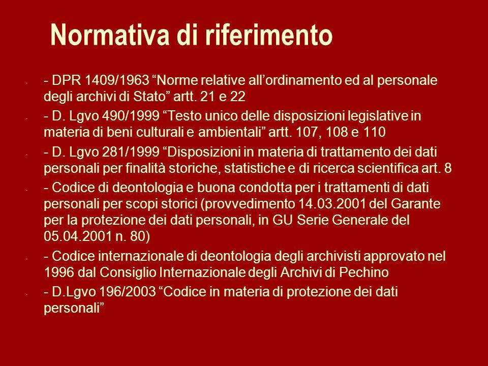 Normativa di riferimento - - DPR 1409/1963 Norme relative allordinamento ed al personale degli archivi di Stato artt. 21 e 22 - - D. Lgvo 490/1999 Tes