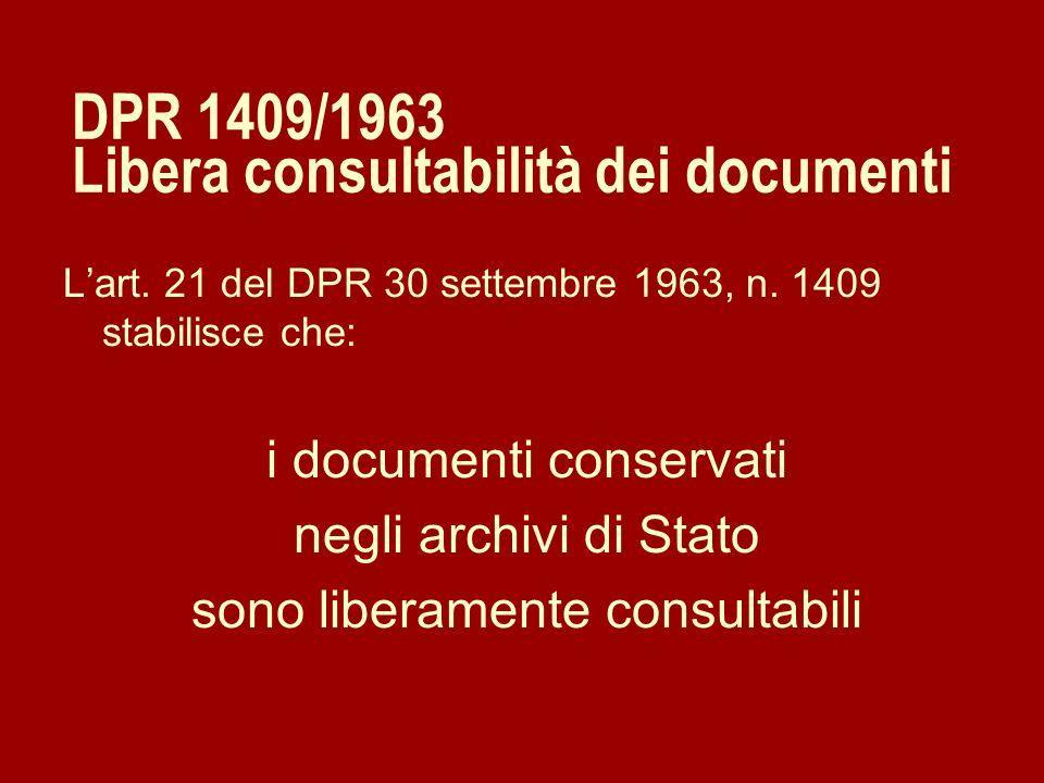 DPR 1409/1963 Libera consultabilità dei documenti Lart. 21 del DPR 30 settembre 1963, n. 1409 stabilisce che: i documenti conservati negli archivi di