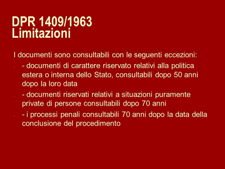 DPR 1409/1963 Limitazioni I documenti sono consultabili con le seguenti eccezioni: - - documenti di carattere riservato relativi alla politica estera