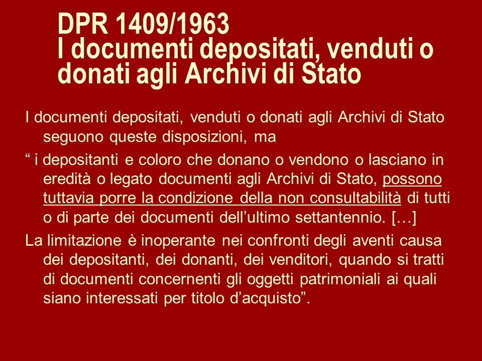 DPR 1409/1963 I documenti depositati, venduti o donati agli Archivi di Stato I documenti depositati, venduti o donati agli Archivi di Stato seguono qu
