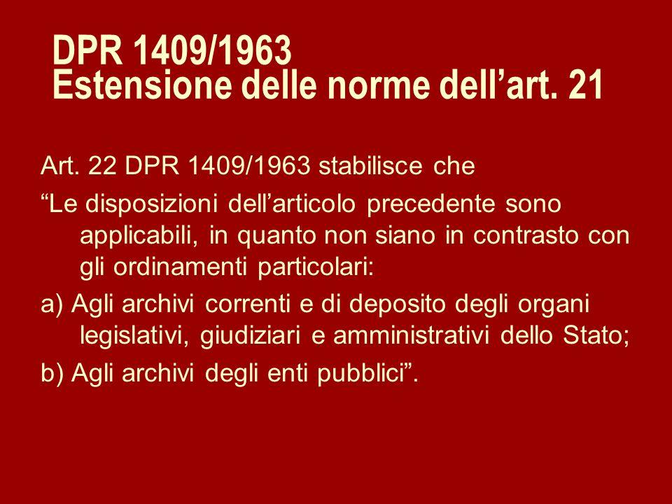 DPR 1409/1963 Estensione delle norme dellart. 21 Art. 22 DPR 1409/1963 stabilisce che Le disposizioni dellarticolo precedente sono applicabili, in qua