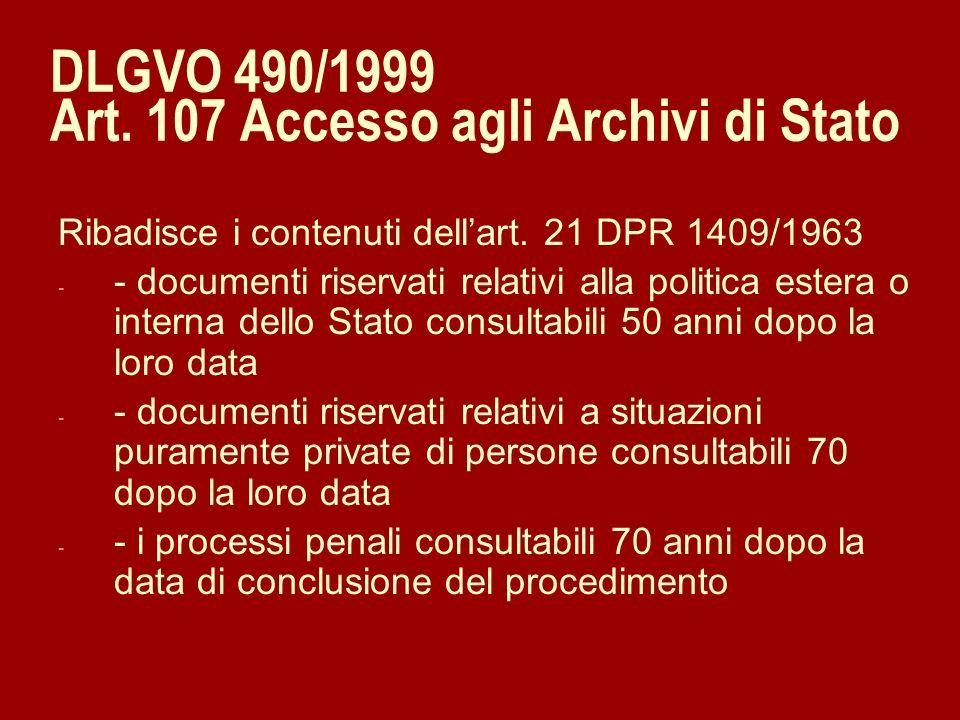 DLGVO 490/1999 Art. 107 Accesso agli Archivi di Stato Ribadisce i contenuti dellart. 21 DPR 1409/1963 - - documenti riservati relativi alla politica e