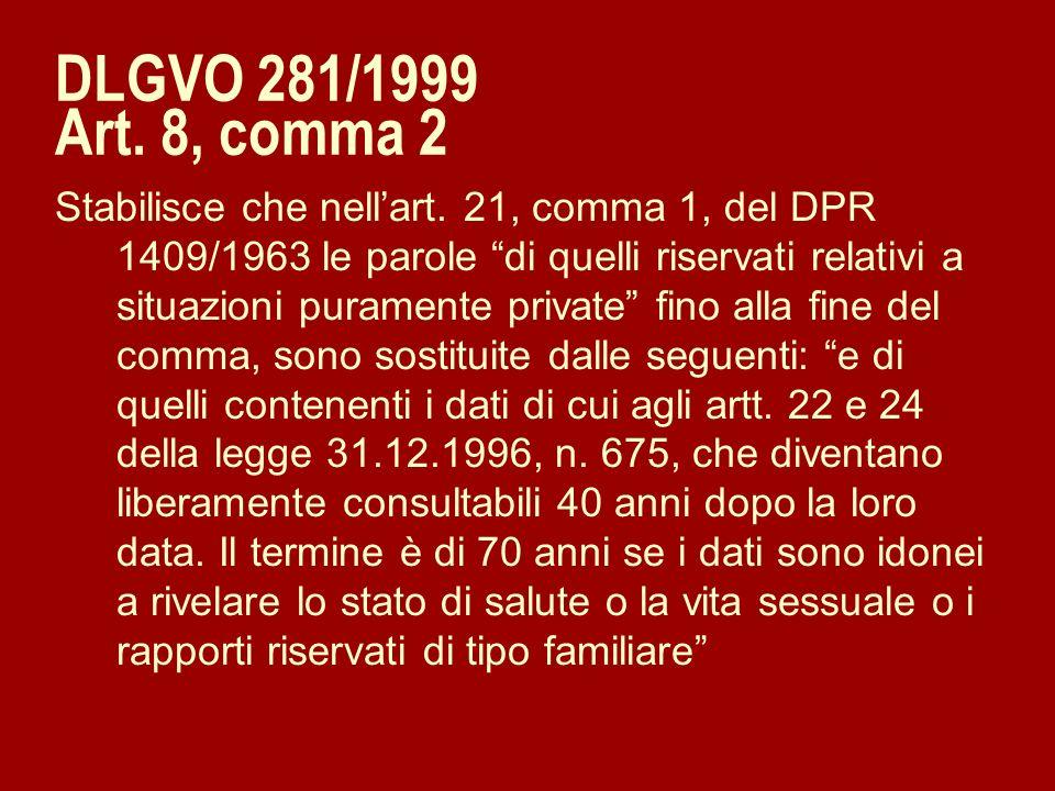 DLGVO 281/1999 Art. 8, comma 2 Stabilisce che nellart. 21, comma 1, del DPR 1409/1963 le parole di quelli riservati relativi a situazioni puramente pr