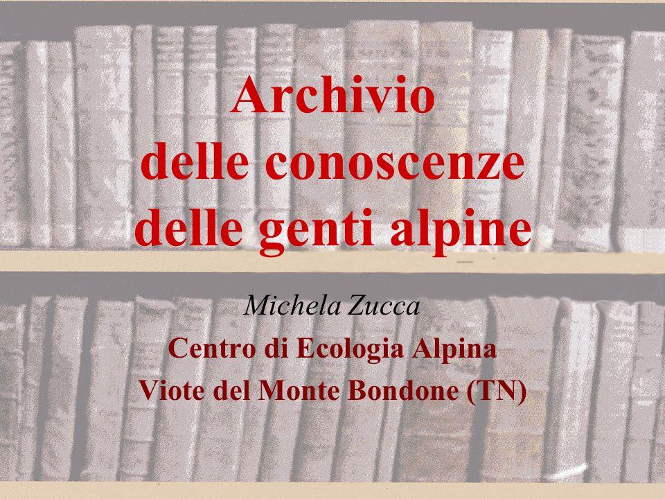 Archivio delle conoscenze delle genti alpine Michela Zucca Centro di Ecologia Alpina Viote del Monte Bondone (TN)