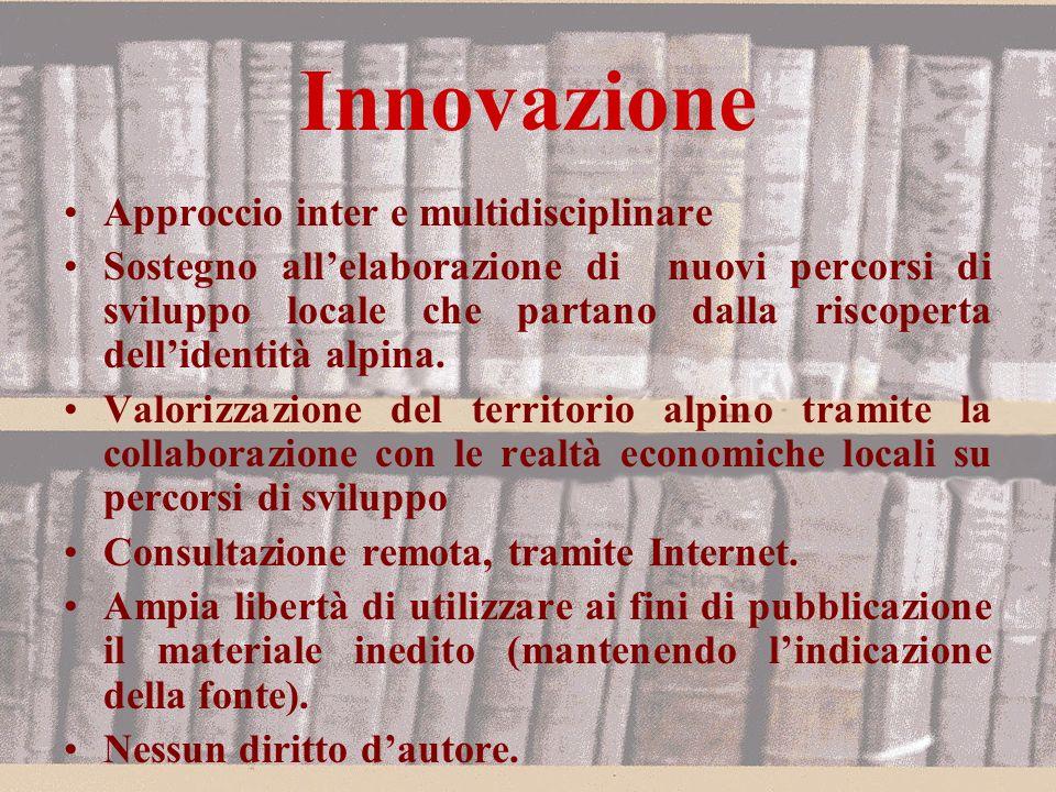Innovazione Approccio inter e multidisciplinare Sostegno allelaborazione di nuovi percorsi di sviluppo locale che partano dalla riscoperta dellidentità alpina.