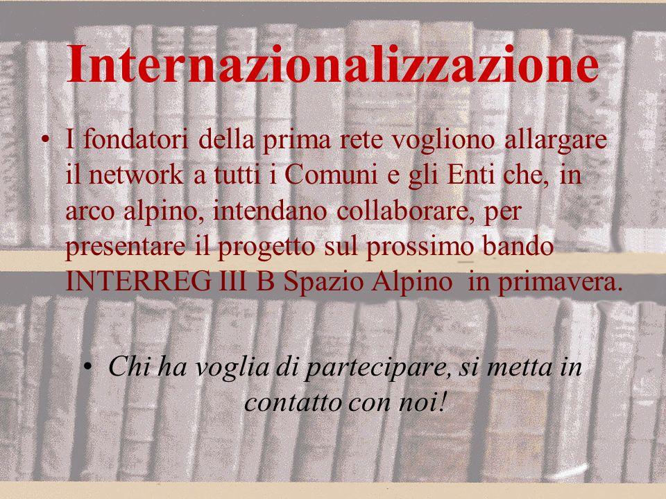 Internazionalizzazione I fondatori della prima rete vogliono allargare il network a tutti i Comuni e gli Enti che, in arco alpino, intendano collaborare, per presentare il progetto sul prossimo bando INTERREG III B Spazio Alpino in primavera.