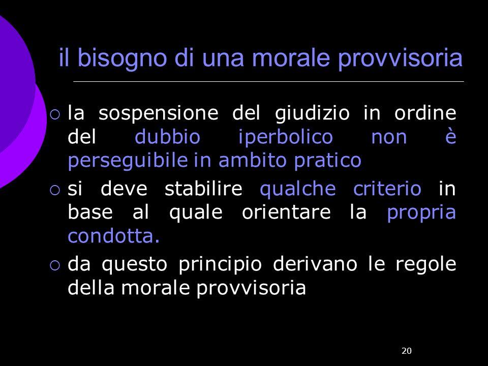 20 il bisogno di una morale provvisoria la sospensione del giudizio in ordine del dubbio iperbolico non è perseguibile in ambito pratico si deve stabi