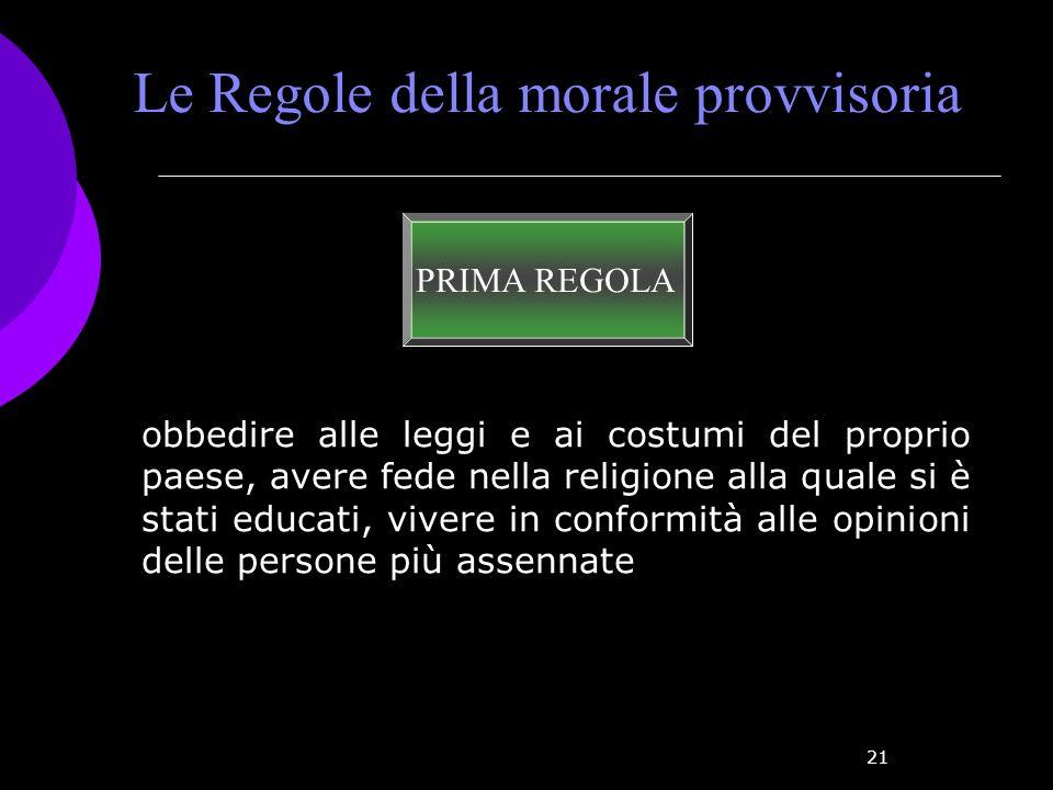 21 Le Regole della morale provvisoria PRIMA REGOLA obbedire alle leggi e ai costumi del proprio paese, avere fede nella religione alla quale si è stat