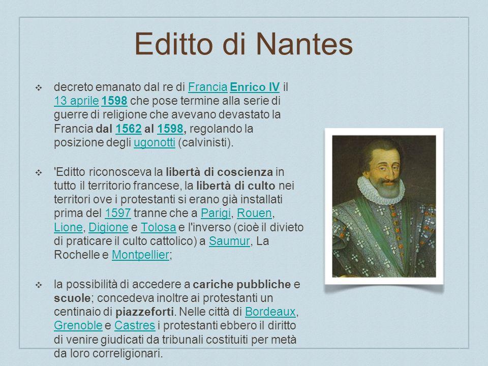 Editto di Nantes decreto emanato dal re di Francia Enrico IV il 13 aprile 1598 che pose termine alla serie di guerre di religione che avevano devastat