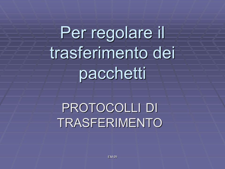 EM 09 Per regolare il trasferimento dei pacchetti PROTOCOLLI DI TRASFERIMENTO