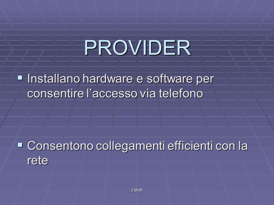 EM 09 PROVIDER Installano hardware e software per consentire laccesso via telefono Installano hardware e software per consentire laccesso via telefono Consentono collegamenti efficienti con la rete Consentono collegamenti efficienti con la rete