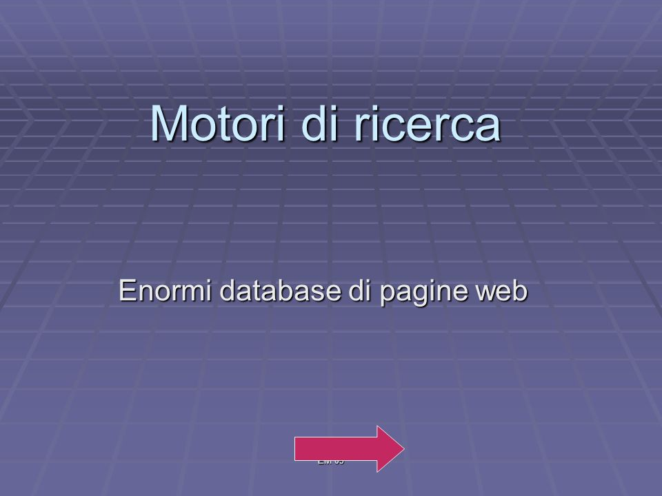 EM 09 Motori di ricerca Enormi database di pagine web