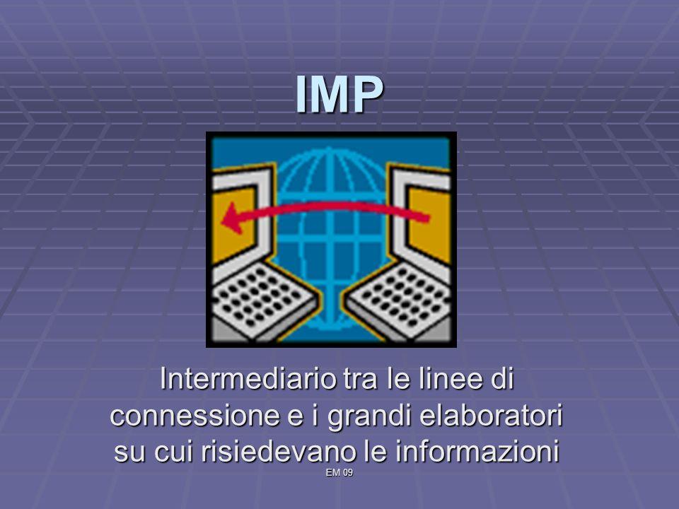 EM 09 IMP Intermediario tra le linee di connessione e i grandi elaboratori su cui risiedevano le informazioni