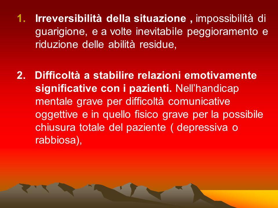 1.Irreversibilità della situazione, impossibilità di guarigione, e a volte inevitabile peggioramento e riduzione delle abilità residue, 2. Difficoltà