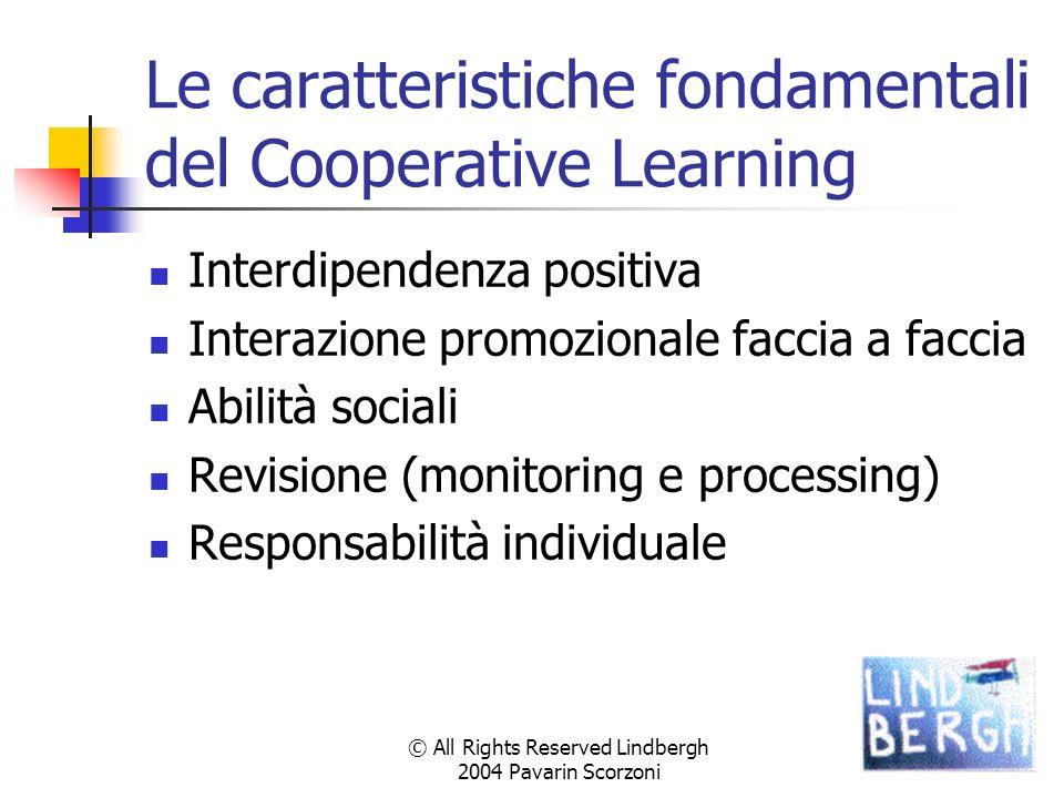 © All Rights Reserved Lindbergh 2004 Pavarin Scorzoni Le caratteristiche fondamentali del Cooperative Learning Interdipendenza positiva Interazione pr
