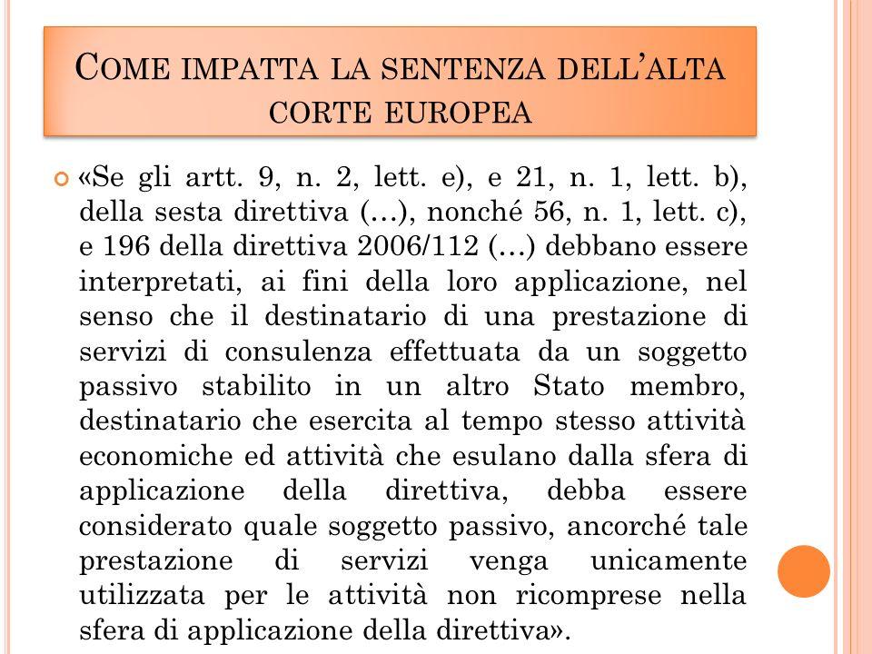 C OME IMPATTA LA SENTENZA DELL ALTA CORTE EUROPEA «Se gli artt.