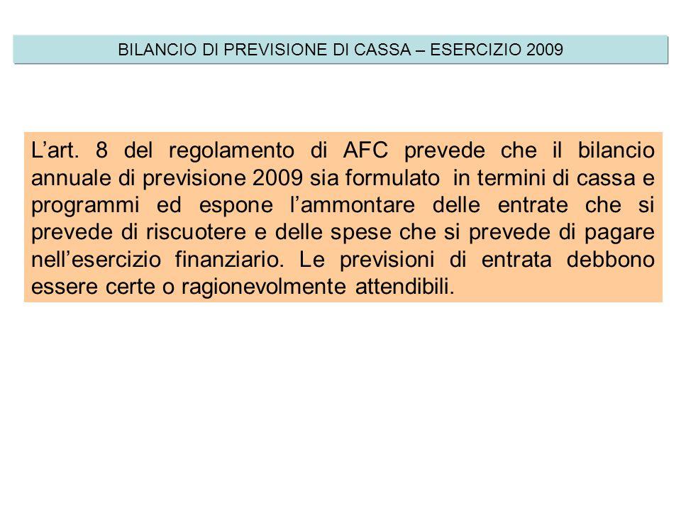 TIPOLOGIA DI BILANCIO BILANCIO DI CASSA: Espone lammontare delle entrate che si prevede di riscuotere e delle spese che si prevede di pagare nellesercizio finanziario a cui il bilancio si riferisce.