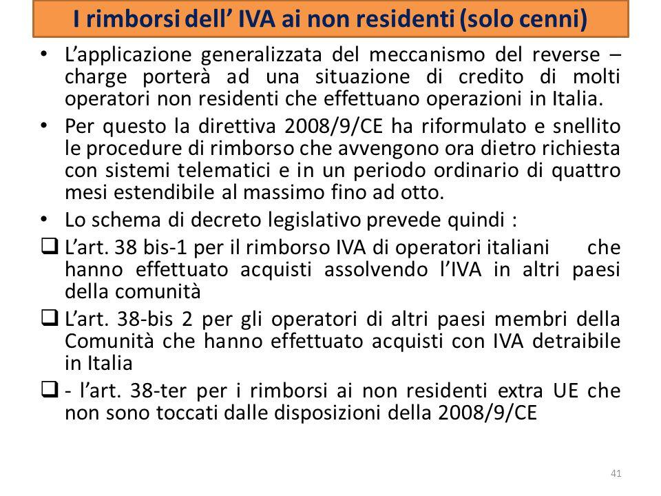 I rimborsi dell IVA ai non residenti (solo cenni) Lapplicazione generalizzata del meccanismo del reverse – charge porterà ad una situazione di credito di molti operatori non residenti che effettuano operazioni in Italia.