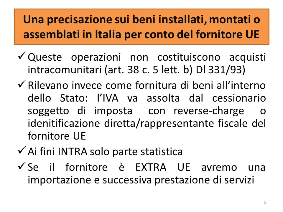 Una precisazione sui beni installati, montati o assemblati in Italia per conto del fornitore UE Queste operazioni non costituiscono acquisti intracomunitari (art.