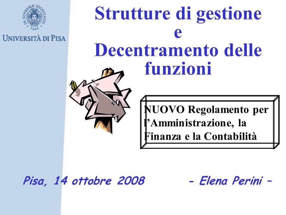Strutture di gestione e Decentramento delle funzioni NUOVO Regolamento per lAmministrazione, la Finanza e la Contabilità Pisa, 14 ottobre 2008 - Elena