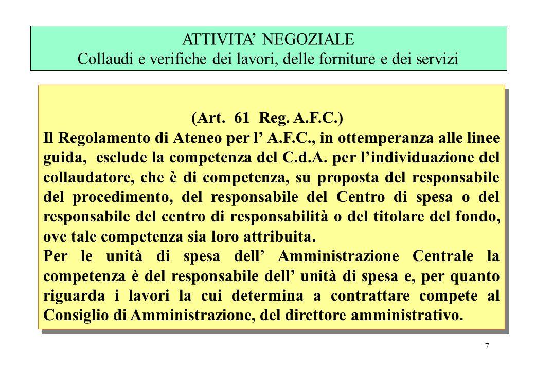 7 (Art. 61 Reg. A.F.C.) Il Regolamento di Ateneo per l A.F.C., in ottemperanza alle linee guida, esclude la competenza del C.d.A. per lindividuazione