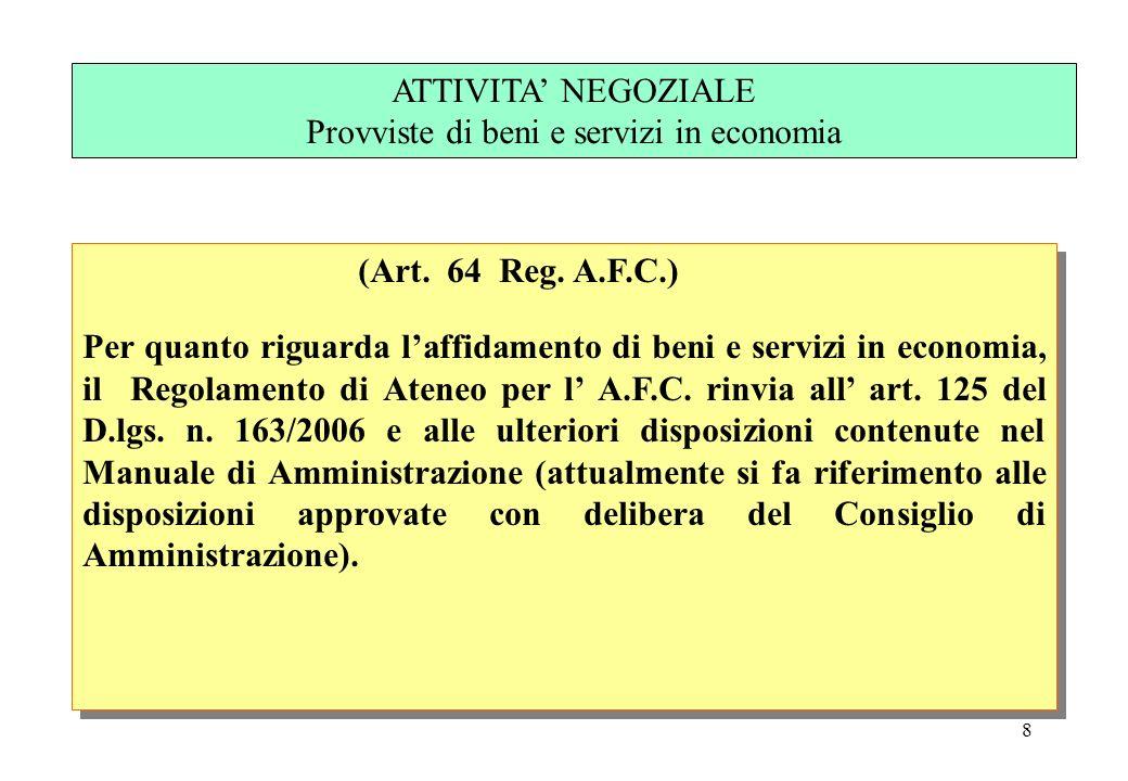 8 (Art. 64 Reg. A.F.C.) Per quanto riguarda laffidamento di beni e servizi in economia, il Regolamento di Ateneo per l A.F.C. rinvia all art. 125 del