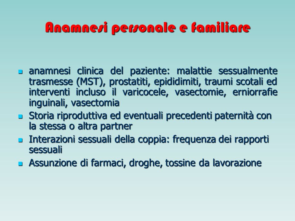 Anamnesi personale e familiare anamnesi clinica del paziente: malattie sessualmente trasmesse (MST), prostatiti, epididimiti, traumi scotali ed interv