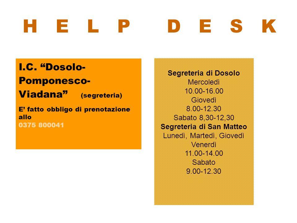 I.C. Dosolo- Pomponesco- Viadana (segreteria) E fatto obbligo di prenotazione allo 0375 800041 H E L P D E S K Segreteria di Dosolo Mercoledì 10.00-16