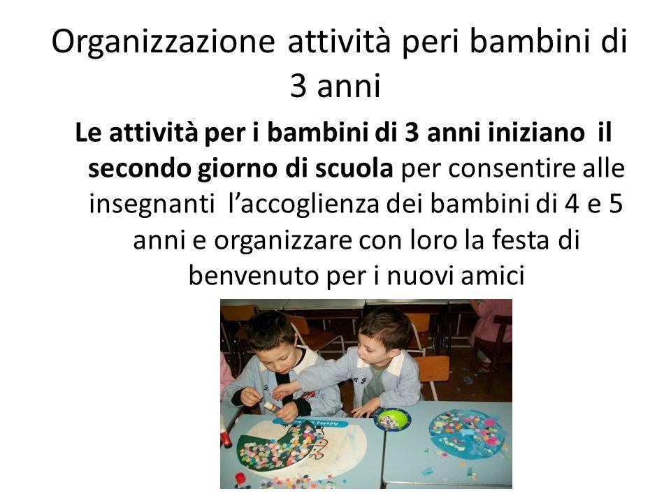 Organizzazione attività peri bambini di 3 anni Le attività per i bambini di 3 anni iniziano il secondo giorno di scuola per consentire alle insegnanti