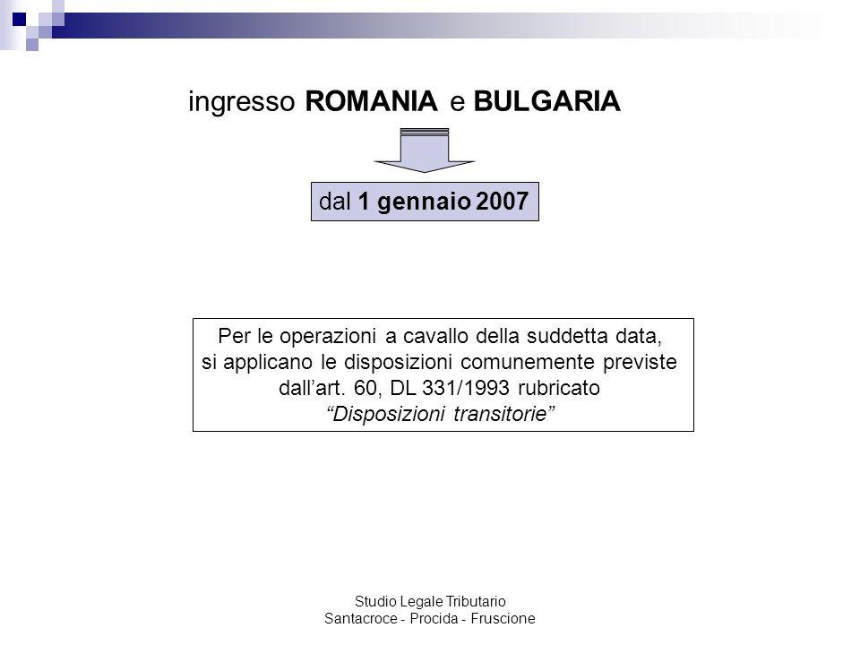 Studio Legale Tributario Santacroce - Procida - Fruscione ingresso ROMANIA e BULGARIA dal 1 gennaio 2007 Per le operazioni a cavallo della suddetta da