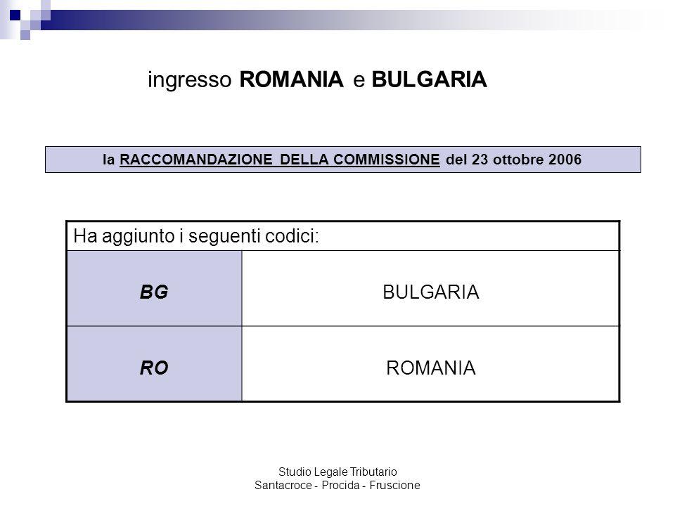 Studio Legale Tributario Santacroce - Procida - Fruscione ingresso ROMANIA e BULGARIA la RACCOMANDAZIONE DELLA COMMISSIONE del 23 ottobre 2006 Ha aggi