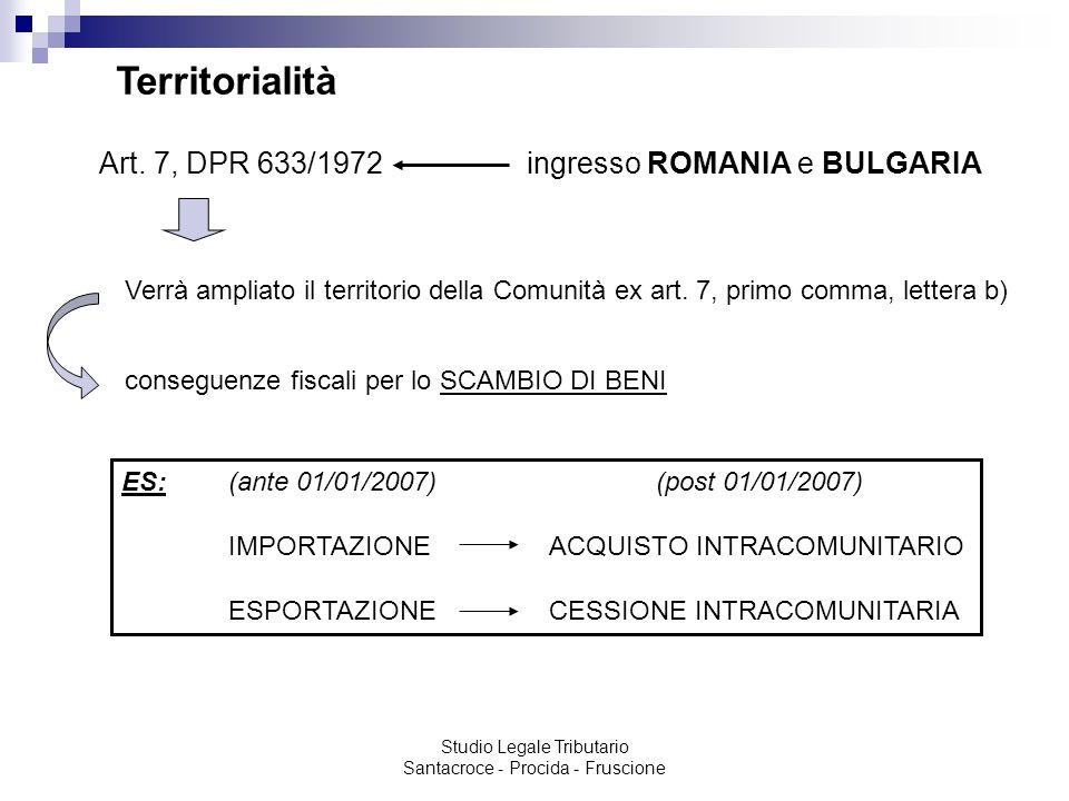 Studio Legale Tributario Santacroce - Procida - Fruscione Territorialità Art. 7, DPR 633/1972 ingresso ROMANIA e BULGARIA Verrà ampliato il territorio