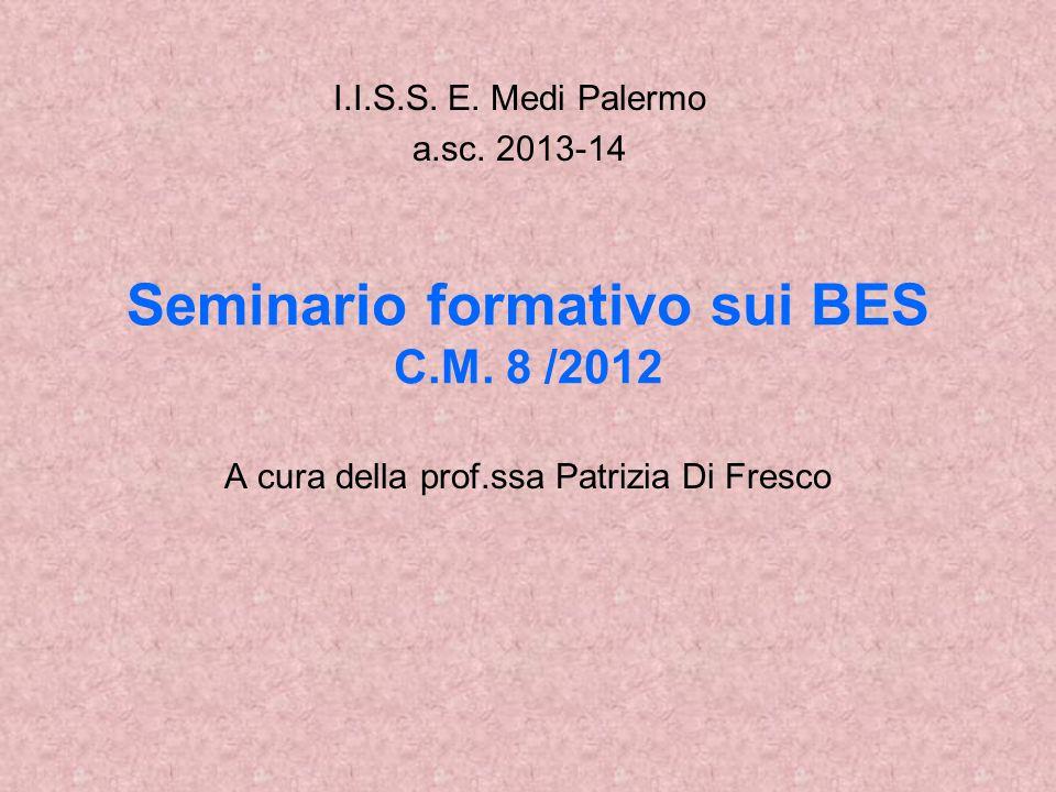 Seminario formativo sui BES C.M.8 /2012 A cura della prof.ssa Patrizia Di Fresco I.I.S.S.