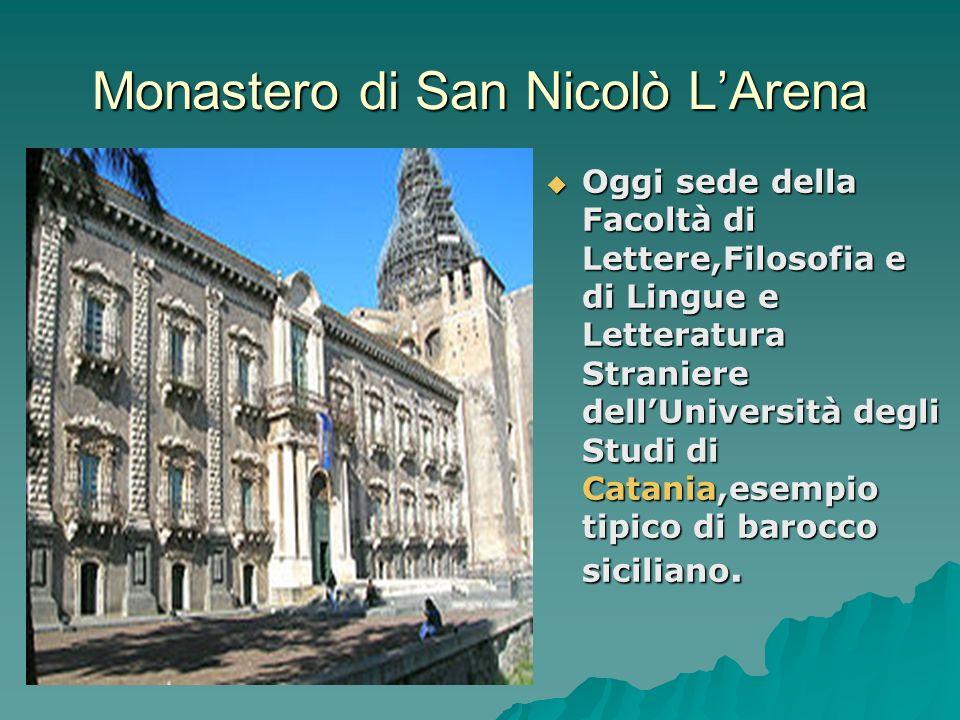 Monastero di San Nicolò LArena Oggi sede della Facoltà di Lettere,Filosofia e di Lingue e Letteratura Straniere dellUniversità degli Studi di Catania,