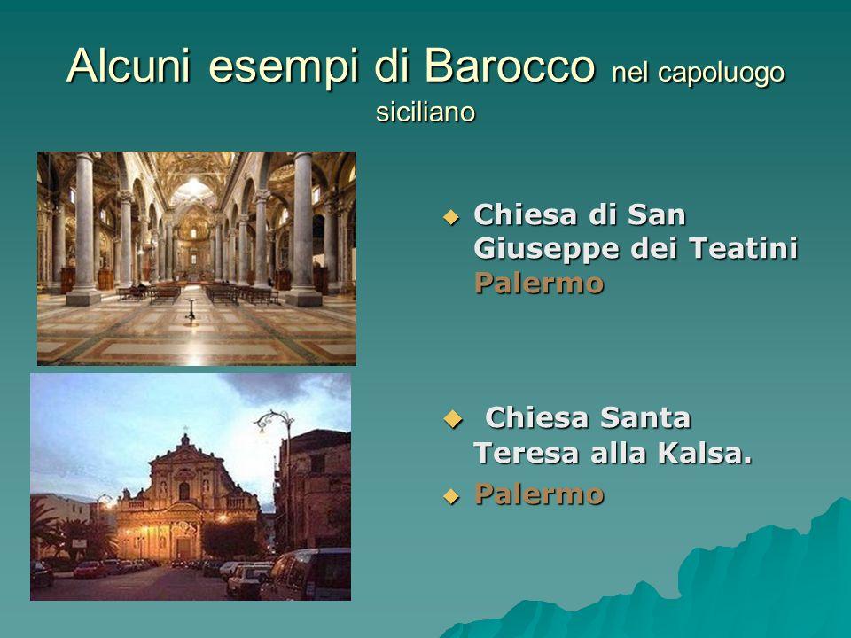 Alcuni esempi di Barocco nel capoluogo siciliano Chiesa di San Giuseppe dei Teatini Palermo Chiesa di San Giuseppe dei Teatini Palermo Chiesa Santa Te