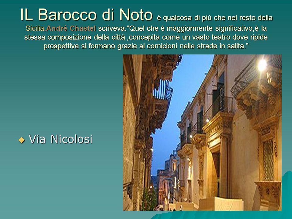 IL Barocco di Noto è qualcosa di più che nel resto della Sicilia.André Chastel scriveva:Quel che è maggiormente significativo,è la stessa composizione